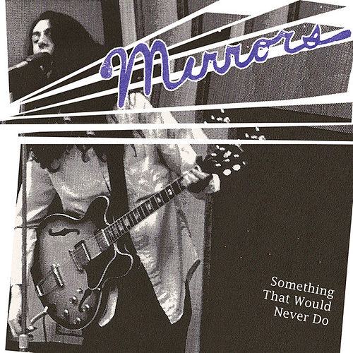 Something That Would Never Do (1974-75) by Mirrors