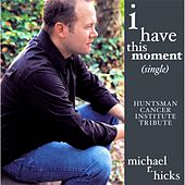 Play & Download I Have This Moment (Huntsman Cancer Institute Tribute) by Michael R. Hicks | Napster