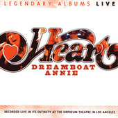 Play & Download Legendary Albums Live: Dreamboat Annie by Heart | Napster