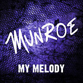 Play & Download My Melody by Munroe | Napster