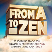 Play & Download From A to Zen, Vol. 1 (25 Soothing Tracks for Relaxing, Meditating, Sleeping and Practicing Yoga) by Various Artists | Napster