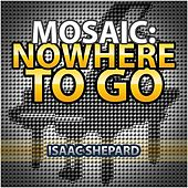 Play & Download Mosaic: Nowhere to Go by Isaac Shepard | Napster