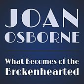 Play & Download What Becomes of the Brokenhearted by Joan Osborne | Napster