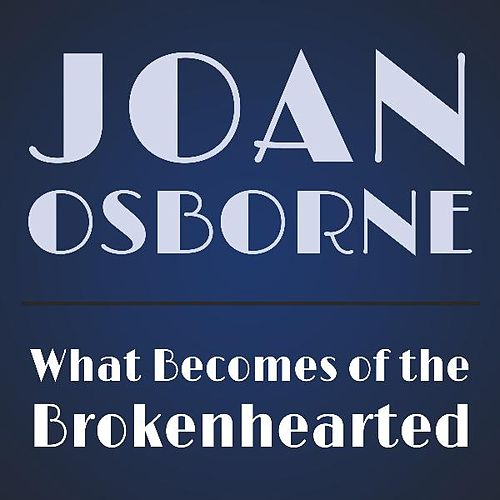 What Becomes of the Brokenhearted by Joan Osborne