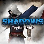 Play & Download Shadows by TryHardNinja | Napster
