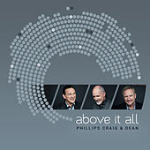Play & Download Above It All by Phillips, Craig & Dean | Napster