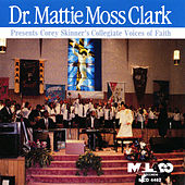 Play & Download Dr. Mattie Moss Clark Presents Corey Skinner's Collegiate Voices of Faith by Dr. Mattie Moss Clark | Napster