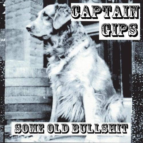 Some Old Bullshit by Captain Gips