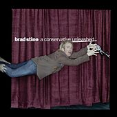 Play & Download A Conservative Unleashed (10th Year Anniversary Release) by Brad Stine | Napster