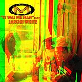 Play & Download It Was Me Man (feat. Jarobi White & Cazal Organism) - Single by Mellow Man Ace | Napster
