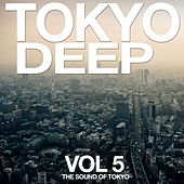 Play & Download Tokyo Deep Vol. 5 (The Sound of Tokyo) by Various Artists | Napster