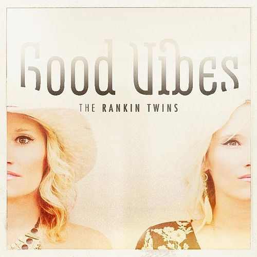 Play & Download Good Vibes by The Rankin Twins | Napster