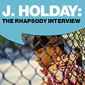 Play & Download J. Holiday: The Rhapsody Interview by J. Holiday | Napster