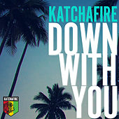 Play & Download Down With You - Single by Katchafire | Napster
