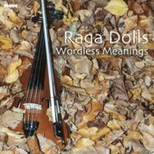 Wordless Meanings by Raga Dolls