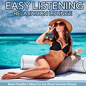 Easy Listening Relaxation Lounge (Beach Paradise Chillout for Sun-Kissed Summer Dreams) by Various Artists