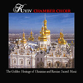 Play & Download The Golden  Heritage Of Ukrainian And Russian  Sacred  Music by Kyiv Chamber Choir | Napster