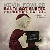 Santa Got Busted by the Border Patrol (feat. Ray Benson) by Kevin Fowler