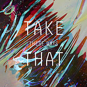Play & Download These Days by Take That | Napster