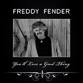You'll Lose a Good Thing by Freddy Fender