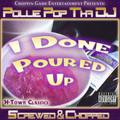 I Done Poured Up by Pollie Pop