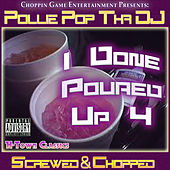 I Done Poured Up 4 by Pollie Pop