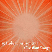 Play & Download 15 Upbeat Instrumental Christian Songs by The O'Neill Brothers Group | Napster