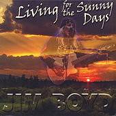 Play & Download Living for the Sunny Days by Jim Boyd | Napster