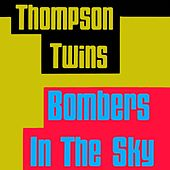 Play & Download Bombers In the Sky by Thompson Twins | Napster