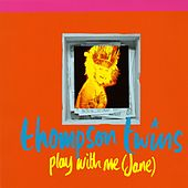 Play & Download Play With Me (Jane) by Thompson Twins | Napster