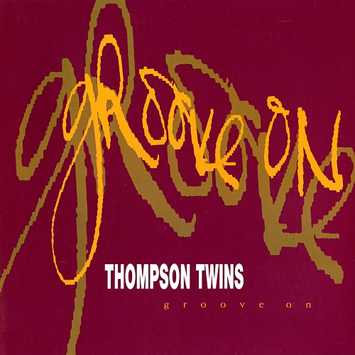 Play & Download Groove On by Thompson Twins | Napster
