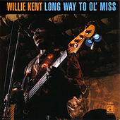 Play & Download Long Way To Ol' Miss by Willie Kent | Napster