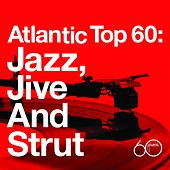 Atlantic Top 60: Jazz, Jive and Strut by Various Artists