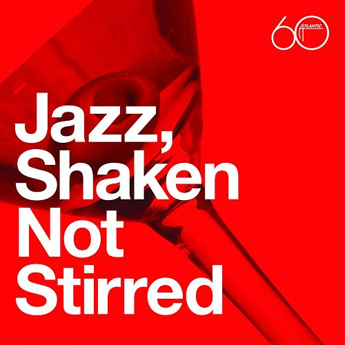 Atlantic 60th: Jazz, Shaken Not Stirred by Various Artists
