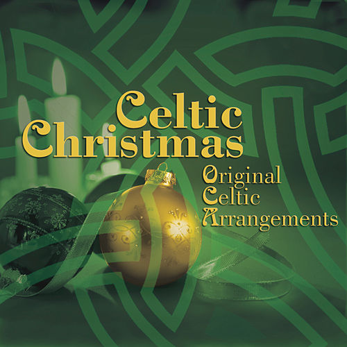 Play & Download Celtic Christmas: Original Celtic Arrangements by Various Artists | Napster