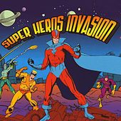 Play & Download Super Heros Invasion by Super Heros Invasion | Napster