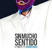 Play & Download Sin Mucho Sentido (A Tribute to Talking Heads) by Various Artists | Napster