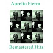 Remastered Hits (All Tracks Remastered 2014) by Aurelio Fierro