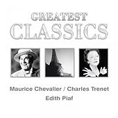 Greatest Classics: Maurice Chevalier, Charles Trenet, Edith Piaf by Various Artists