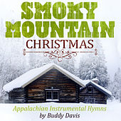 Play & Download Smoky Mountain Christmas: Appalachian Instrumental Hymns by Buddy Davis | Napster