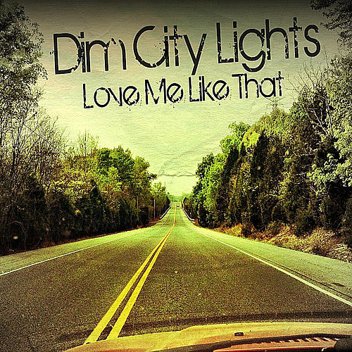 Play & Download Love Me Like That by Dim City Lights | Napster