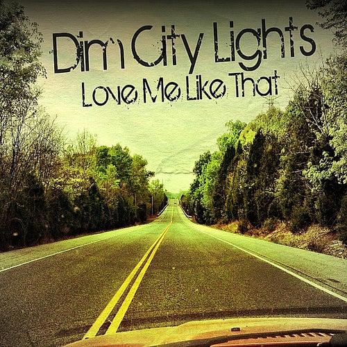 Love Me Like That by Dim City Lights