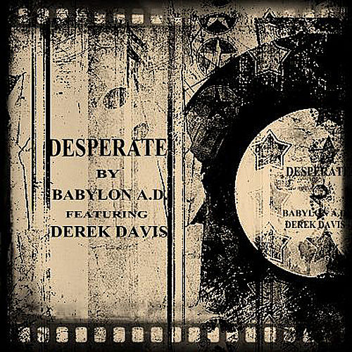 Play & Download Desperate (feat. Derek Davis) by Babylon A.D. | Napster