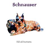 Play & Download Kill All Humans by Schnauser | Napster