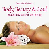 Play & Download Body, Beauty & Soul: Beautiful Music for Well-Being by Gomer Edwin Evans | Napster