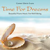 Play & Download Time for Dreams: Beautiful Piano Music for Well-Being by Gomer Edwin Evans | Napster
