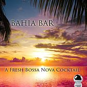 Play & Download Bahia Bar (A Fresh Bossa Nova Cocktail) by Various Artists | Napster