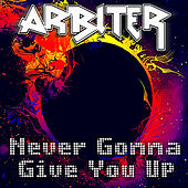 Play & Download Never Gonna Give You Up by Arbiter | Napster