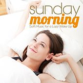 Play & Download Sunday Morning (Soft Music for a Lazy Wake Up) by Various Artists | Napster