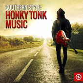 Play & Download Southern Style: Honky Tonk Music by Various Artists | Napster